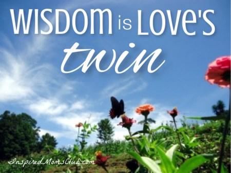 Wisdom is Love's Twin