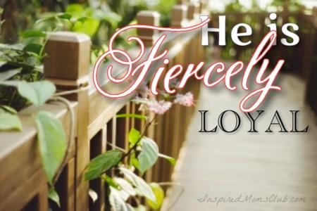 He is Fiercely Loyal