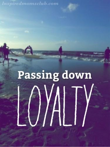 Passing Down Loyalty