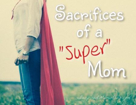 """Sacrifices of a """"Super"""" Mom"""