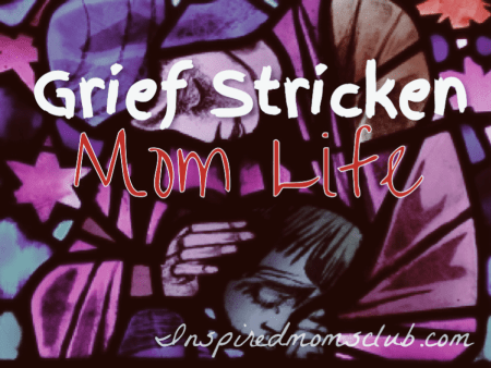 Grief Stricken Mom Life