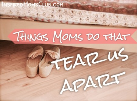 Things Moms Do That Tear Us Apart