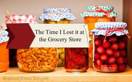 That Time I Lost It At The Grocery Store