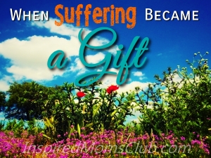 When Suffering Became a Gift