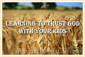 Learning to Trust God with Your Kids