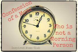 Confession of a Mom: Who is not a Morning Person