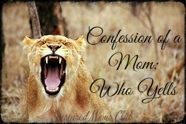 Confession of a Mom: Who Yells
