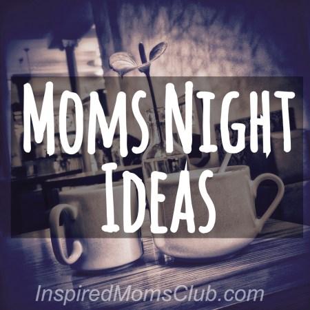 Mom's Night! Ideas & Encouragement