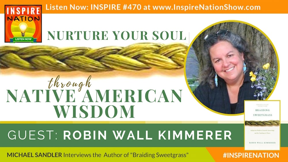 Listen to Michael Sandler's interview with Robin Kimmerer on Indigenous Wisdom and connecting to Mother Earth.