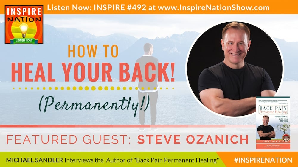 Listen to Michael Sandler's interview with Steve Ozanich on healing back pain once and for all!