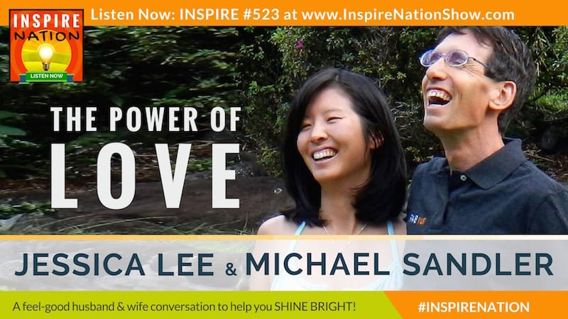 Michael Sandler and his wife and producer, Jessica Lee on the power of love!