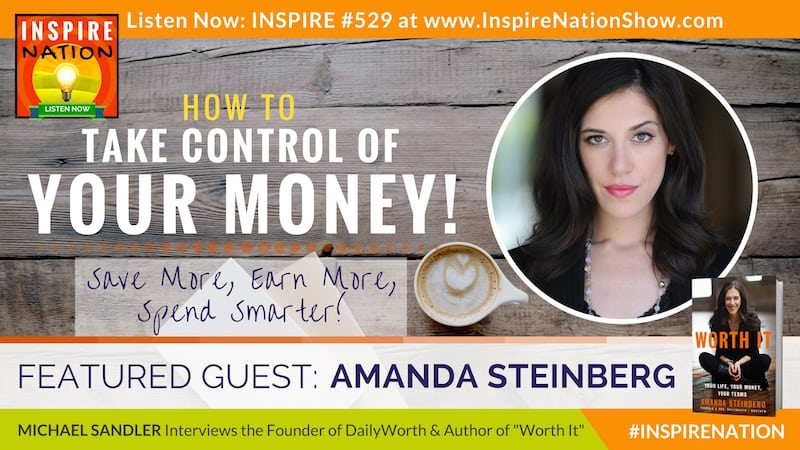 """Michael Sandler interviews the Founder of DailyWorth and Author of """"Worth It"""" on how to take control of your money!"""