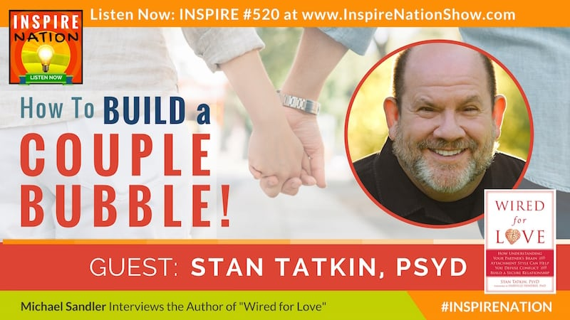 Listen to Michael Sandler's interview with Stan Tatkin on creating a safe romantic couple bubble with your partner!