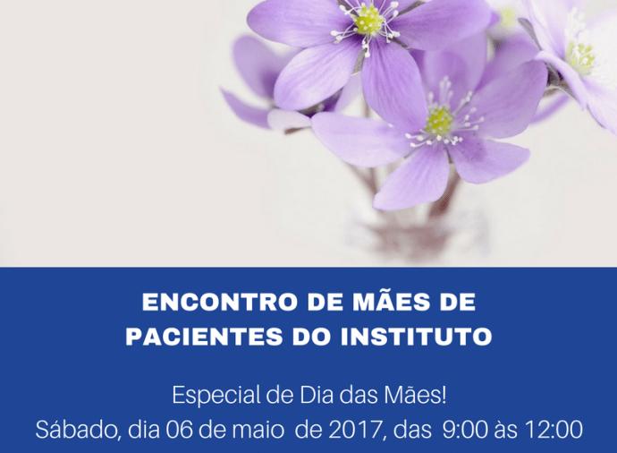 ENCONTRO DE MÃES DE PACIENTES DO INSTITUTO MAIO