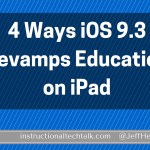 4 Ways iOS 9.3 Radically Improves the Apple Education Platform