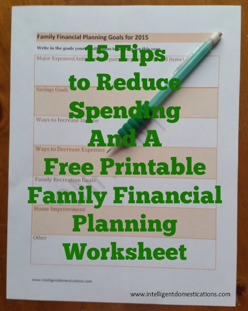15 Tips to Reduce Spending and a Free Printable Financial Planning Worksheet.intelligentdomestications.com