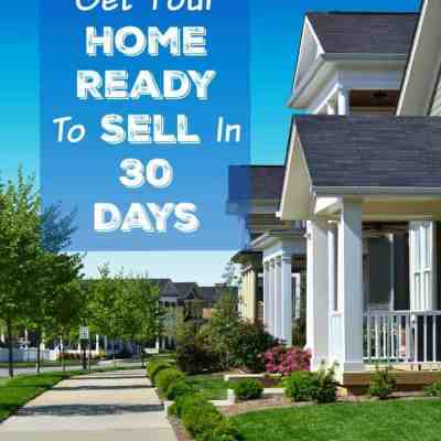 How To Get Your Home Ready To Sell In 30 Days