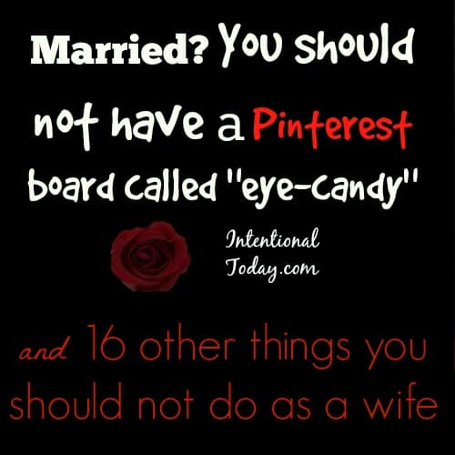 "Married? You should not have Pinterest board called ""eye-candy"" ..and 16 other things you should not do as a married woman"