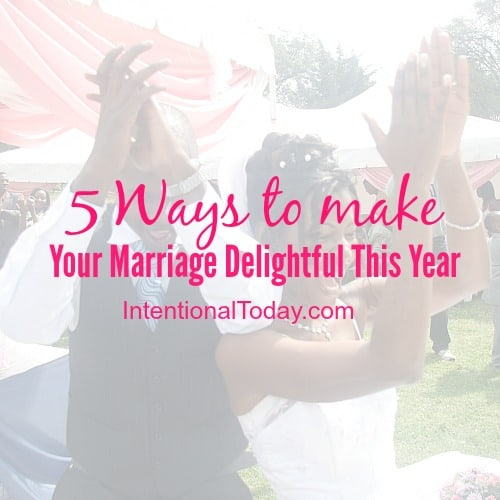 5 ways to make your marriage delightful this year