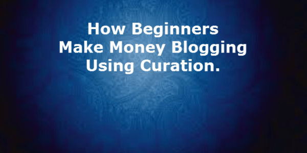 How-beginners-make-money-blogging-using-curation