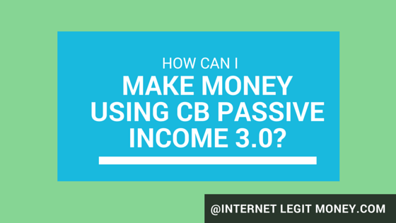 How Can I Make Money Using CB Passive Income 3.0
