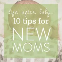 Life After Baby: 10 Tips for New Moms