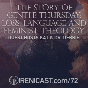 The Story of Gentle Thursday – Loss, Language and Feminist Theology – Guest Hosts Kat & Dr. Debbie – 072
