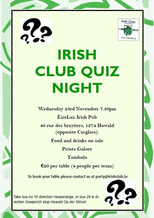 Irish Club Quiz Night 23 November 2016 at Eirelux, Howald starting at 19:30. Email party@irishclub.lu to reserve your table
