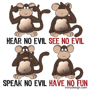 Hear No Evil See No Evil Speak No Evil Have No Fun Apparel and Product