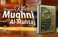 MENGENAL KITAB MUGHNI AL-MUHTAJ KARYA Al-KHOTHIB ASY-SYIRBINI