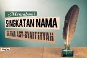 MEMAHAMI SINGKATAN NAMA ULAMA ASY-SYAFI'IYYAH