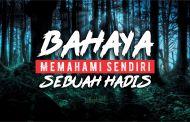 BAHAYA MEMAHAMI SENDIRI SEBUAH HADIS