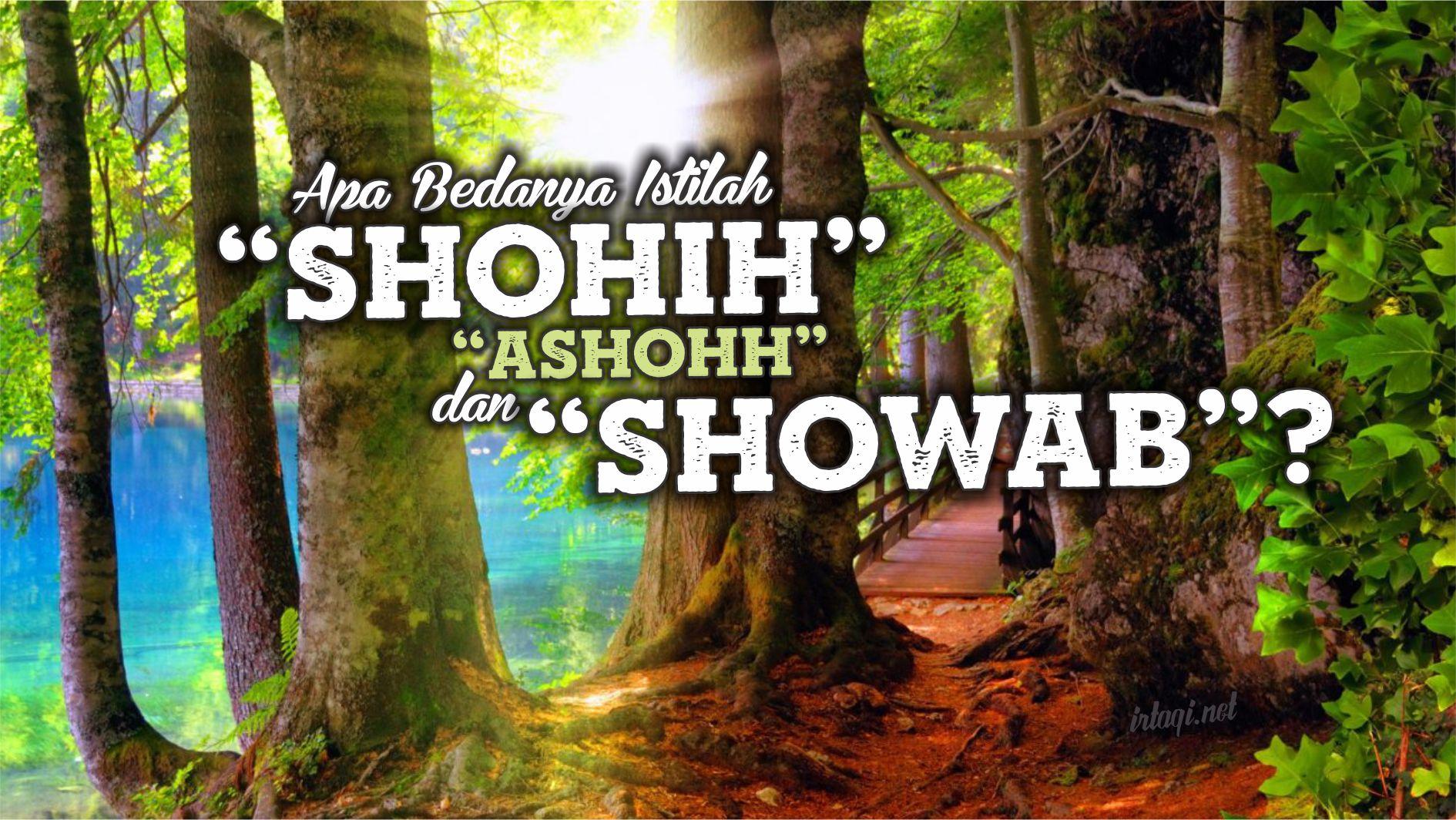 "APA BEDANYA ISTILAH ""SHOHIH"" (الصحيح), ""ASHOHH"" (الأصح) DAN ""SHOWAB"" (الصواب)?"
