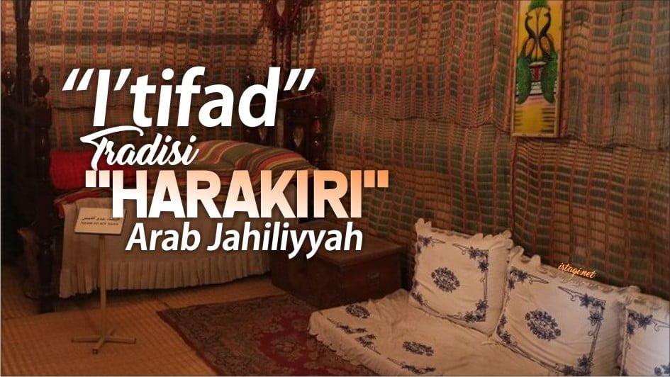 """I'TIFAD"", TRADISI ""HARAKIRI"" ARAB JAHILIYYAH"