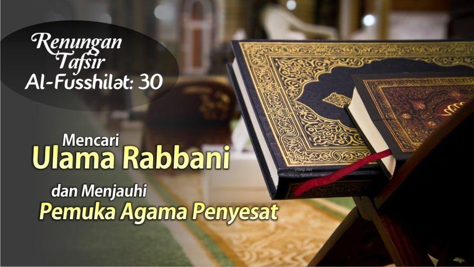 RENUNGAN TAFSIR AL-FUSSHILAT:30 Mencari Ulama Rabbani dan Menjauhi Pemuka Agama Penyesat