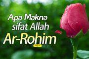 APA MAKNA SIFAT ALLAH; AR-ROHIM?