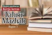 GAMBARAN KERJA KERAS TAHRIR MAZHAB (5-Terakhir)
