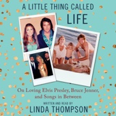 Linda Thompson - A Little Thing Called Life: On Loving Elvis Presley, Bruce Jenner, and Songs in Between (Unabridged)  artwork