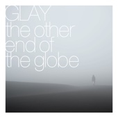 GLAY - the other end of the globe アートワーク