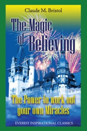 Download The Magic Of Believing Pdf Ebook Online Claude M Bristol