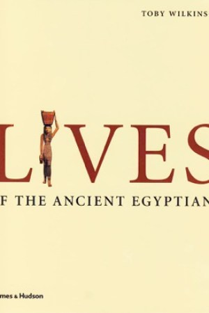 read online Lives of the Ancient Egyptians: Pharaohs, Queens, Courtiers and Commoners