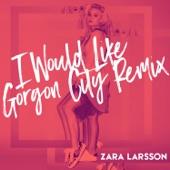 I Would Like (Gorgon City Remix) - Single, Zara Larsson