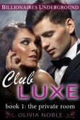 Club Luxe 1: The Private Room - Olivia Noble