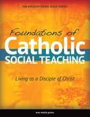 Foundations of Catholic Social Teaching - Ave Maria Press