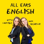 Lindsay McMahon and Michelle Kaplan, Advanced Conversation English Teachers for Professionals and University Students - All Ears English Podcast | Real English Vocabulary | Conversation | American Culture アートワーク
