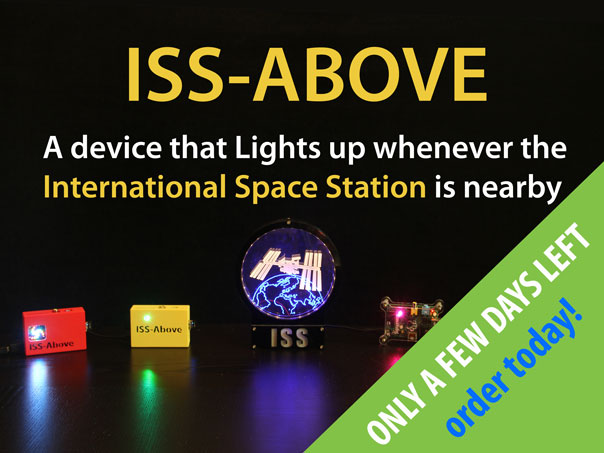 If you would like to get your own ISS-Above do not delay - only a few days left to place your order