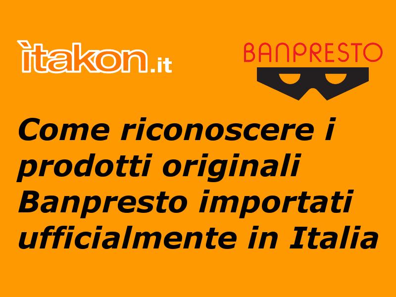 Come riconoscere i prodotti originali Banpresto importati ufficialmente in Italia!