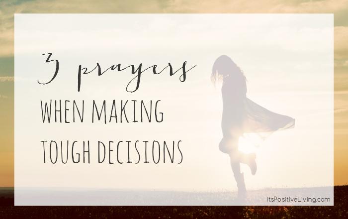 3 Prayers When Making Tough Decisions
