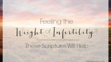 Feeling the Weight of Infertility? These Scriptures Will Help