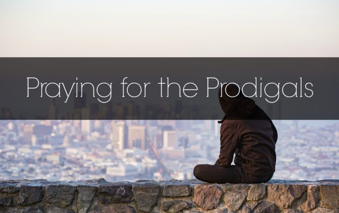 Praying for the Prodigals